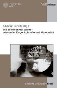 Christian Schulte (Hg.): Die Schrift an der Wand – Alexander Kluge: Rohstoffe und Materialien
