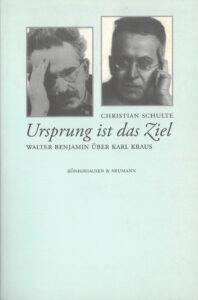 Christian Schulte: Ursprung ist das Ziel. Walter Benjamin über Karl Kraus