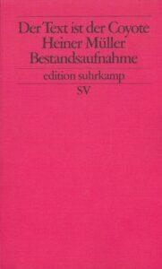 Schulte/Mayer (Hg.): Der Text ist der Coyote. Heiner Müller – Bestandsaufnahme