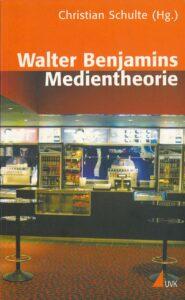 Christian Schulte (Hg.): Walter Benjamins Medientheorie