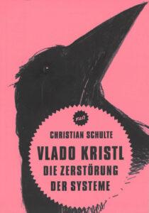Christian Schulte: Vlado Kristl. Die Zerstörung der Systeme