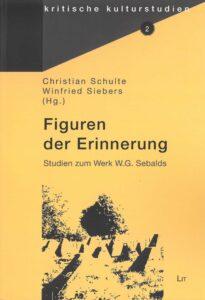 Christian Schulte / Winfried Siebers (Hg.): Figuren der Erinnerung