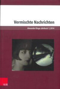 Vermischte Nachrichten. Alexander Kluge-Jahrbuch, Band 1 (2014)