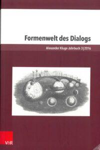Formenwelt des Dialogs. Alexander Kluge-Jahrbuch, Band 3 (2016)