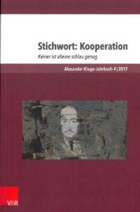 Stichwort: Kooperation. Keiner ist alleine schlau genug. Alexander Kluge-Jahrbuch, Band 4 (2017)